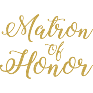 MATRON OF HONOR GOLD GLITTER SCRIPT