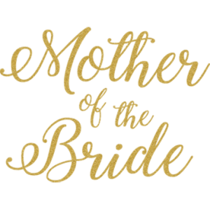 MOTHER OF BRIDE GOLD GLITTER SCRIPT