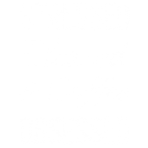 STRESSED BLESSED & COFFEE OBSESSED