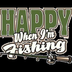 HAPPY WHEN IM FISHING