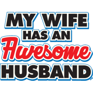 WIFE HAS AN AWESOME HUSBAND