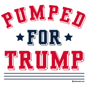 PUMPED FOR TRUMP