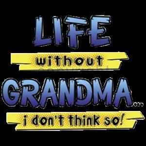 LIFE WITHOUT GRANDMA