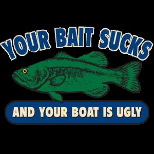 YOUR BAIT SUCKS
