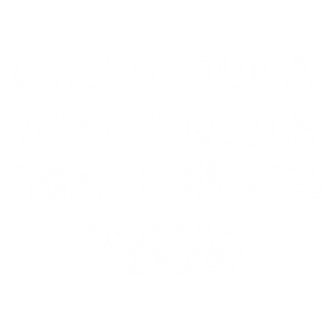 ONE TEQUILA TWO TEQUILA THREE