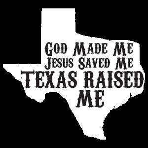 GOD MADE ME TEXAS RAISED ME