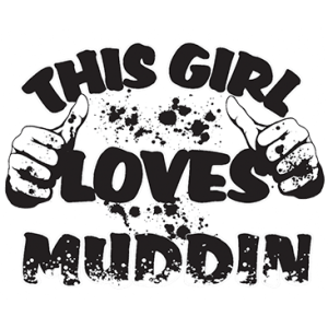 THIS GIRL LOVES MUDDIN