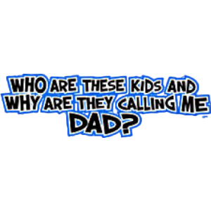 WHO ARE THESE KIDS/DAD