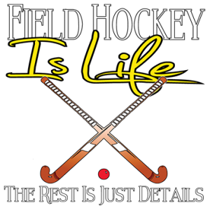 FIELD HOCKEY IS LIFE