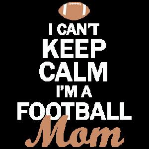 CAN'T KEEP CALM FOOTBALL MOM