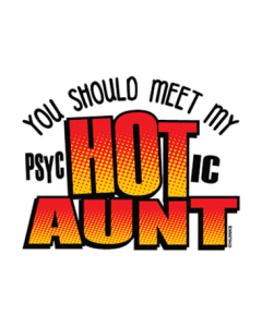 YOU SHOULD MEET MY PYSCHOTIC AUNT