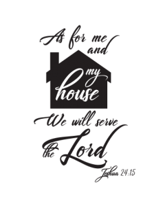 MY HOUSE WILL SERVE THE LORD
