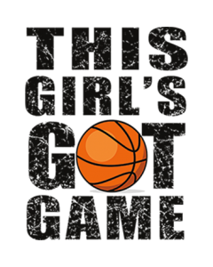 THIS GIRL'S GOT GAME BASKETBALL