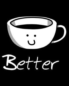COFFEE MUG - BETTER