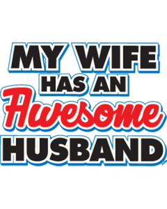 WIFE HAS AN AWESOME HUSBAND