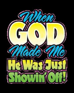 GOD SHOWIN OFF