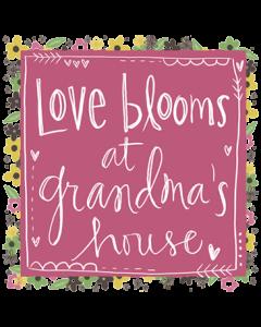 LOVE BLOOMS AT GRANDMAS