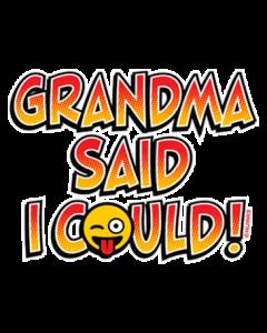 GRANDMA SAID I COULD