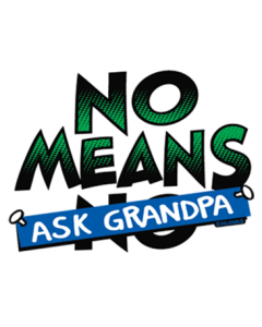 NO MEANS ASK GRANDPA