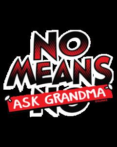 NO MEANS ASK GRANDMA