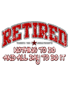 RETIRED NOTHING TO DO