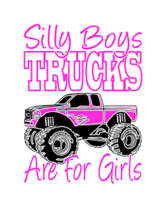 SILLY BOYS-TRUCKS ARE FOR GIRLS